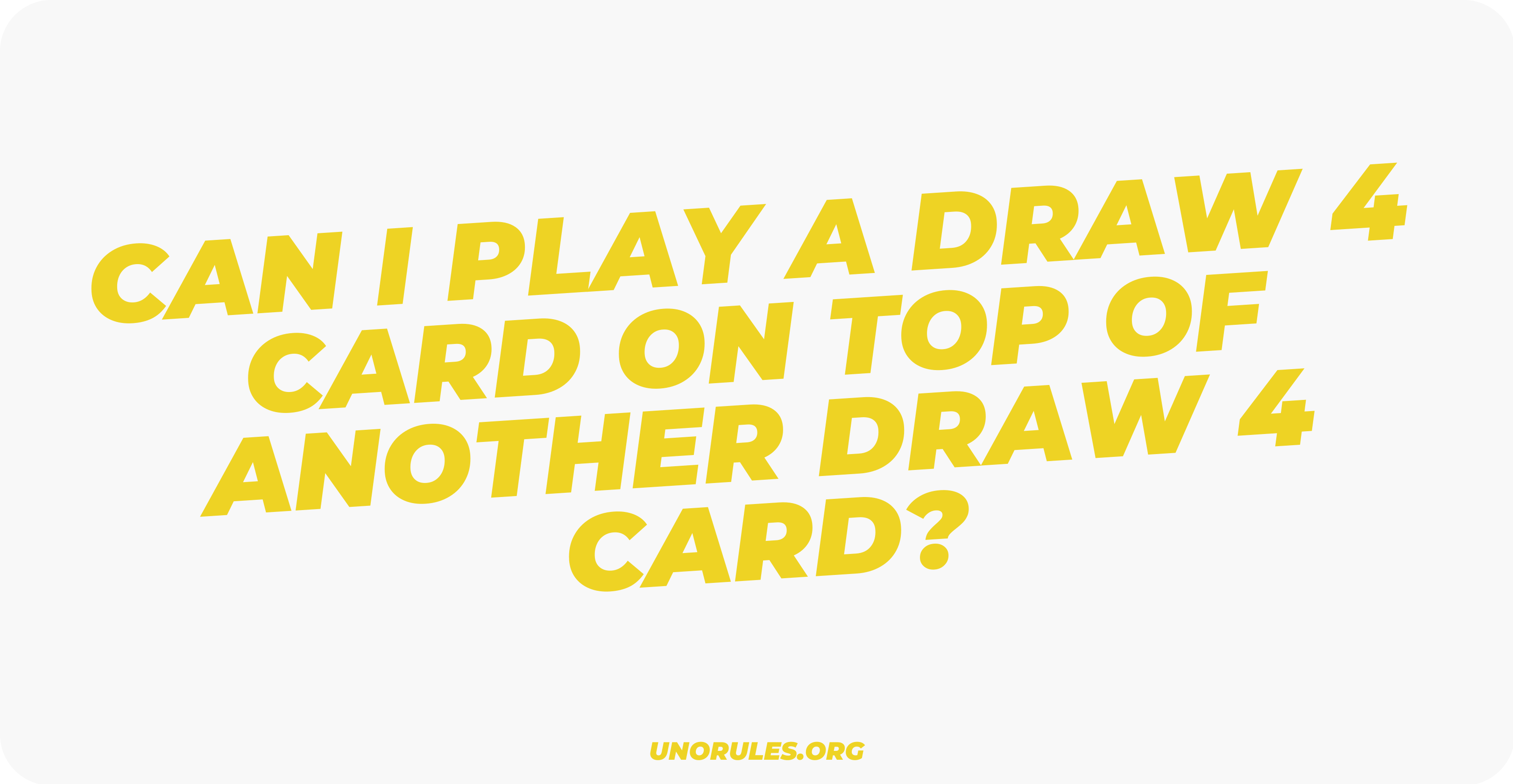 Can I play a Draw 4 card on top of another Draw 4 card
