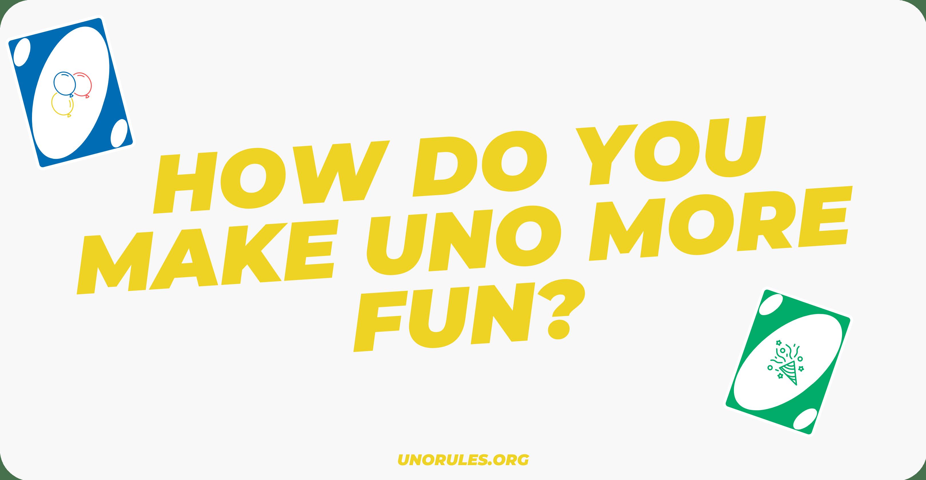How do you make Uno more fun