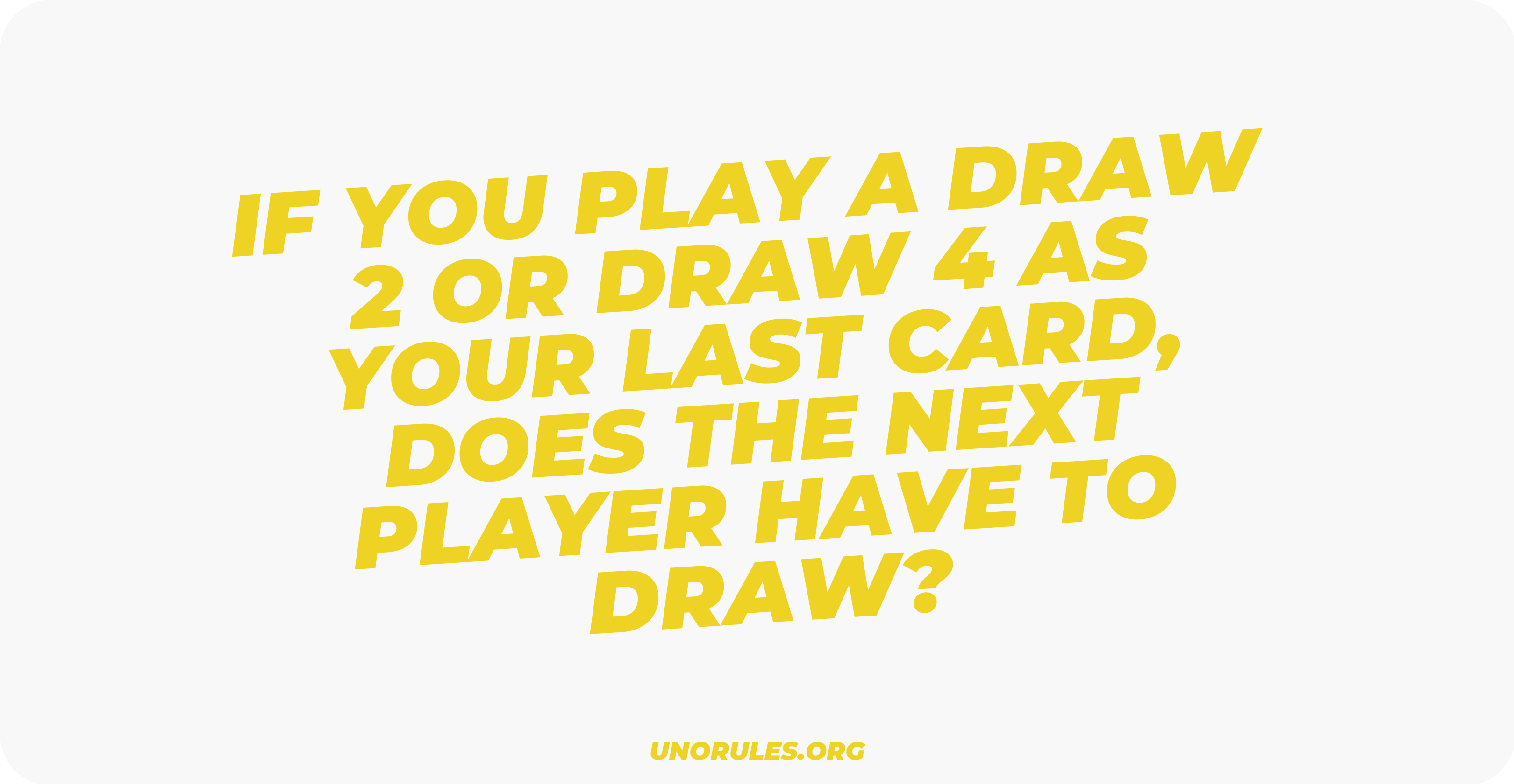 If you play a Draw 2 or Draw 4 as your last card, does the next player have to draw