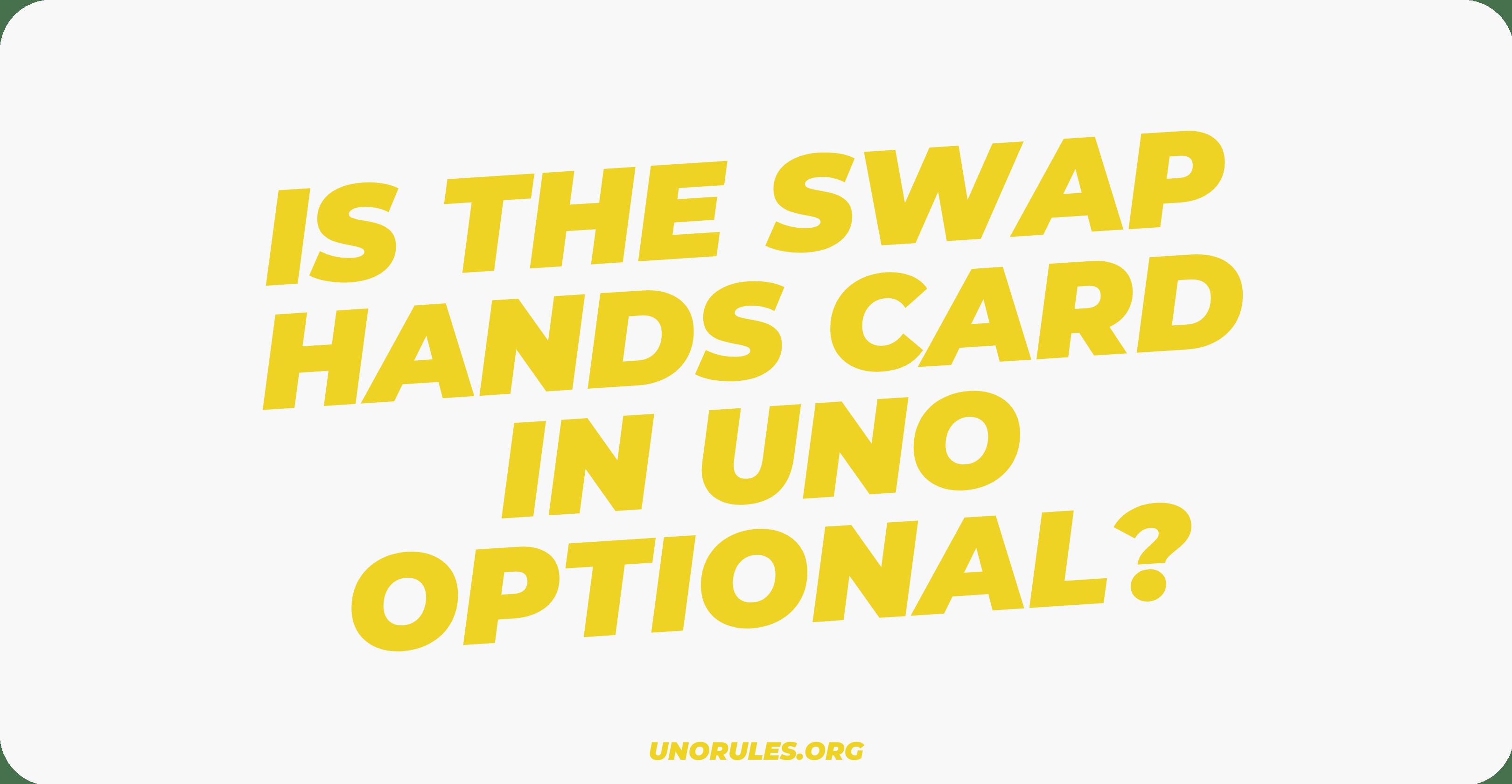 Is the Swap Hands Card in Uno optional