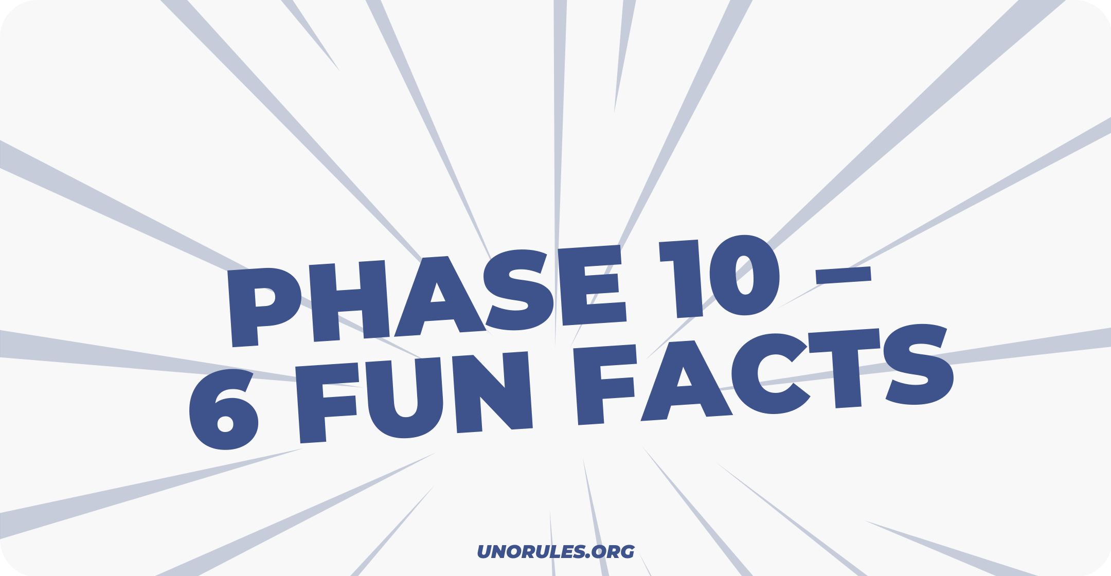 Phase 10 – 6 fun facts