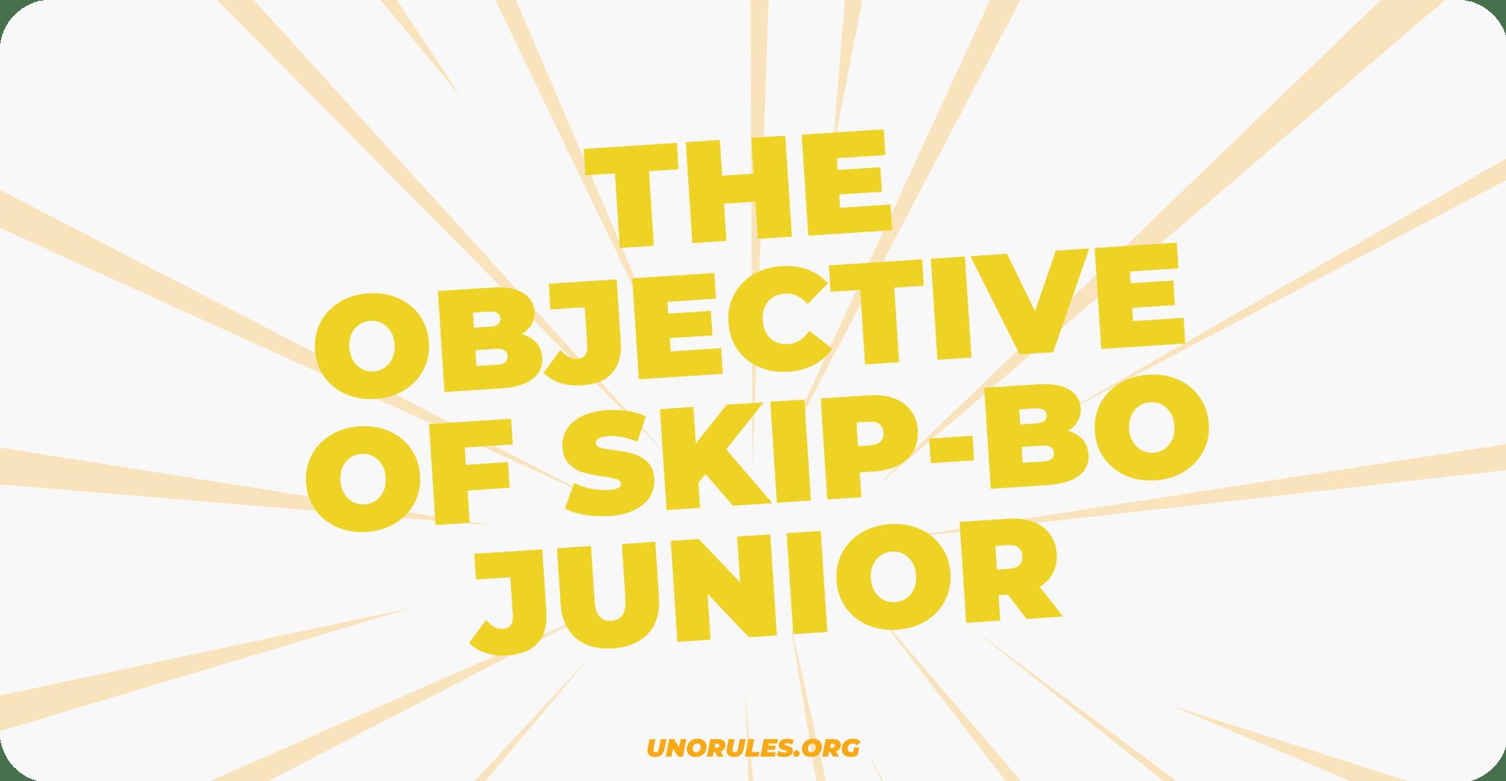 The objective of Skip-Bo junior